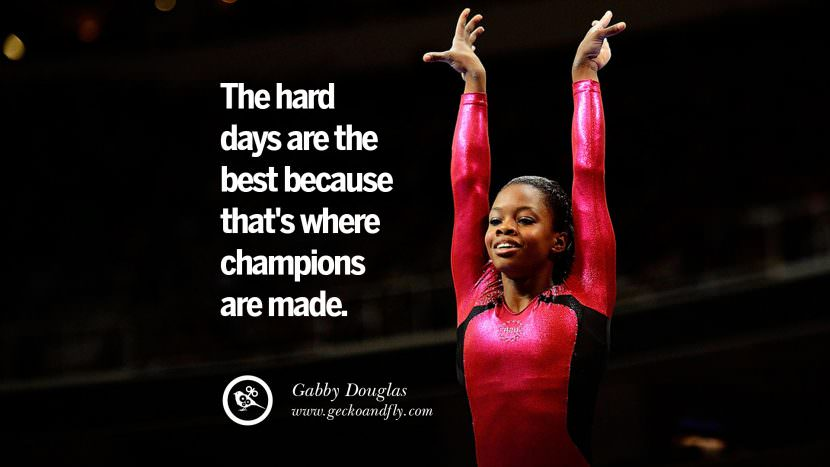 The hard days are the best because that's where champions are made. - Gabby Douglas Artistic Gymnastic Motivational Inspirational Quotes By Olympic Athletes On The Spirit Of Sportsmanship facebook twitter pinterest