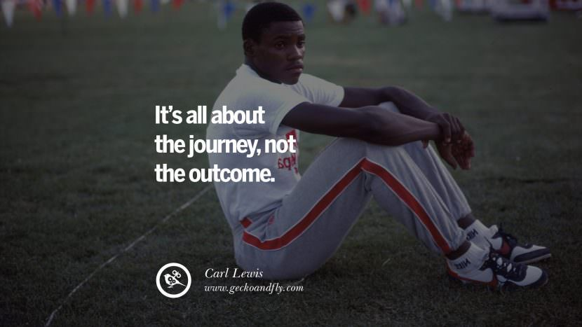 It's all about the journey, not the outcome. - Carl Lewis Track and Field Motivational Inspirational Quotes By Olympic Athletes On The Spirit Of Sportsmanship facebook twitter pinterest