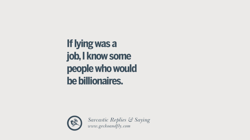 If lying was a job, I know some people who would be billionaires. Funny Non-Swearing Insults And Sarcastic Quotes for fake friends, ex bf, ex gf, boyfriend, girlfriend, enemies and haters facebook twitter pinterest