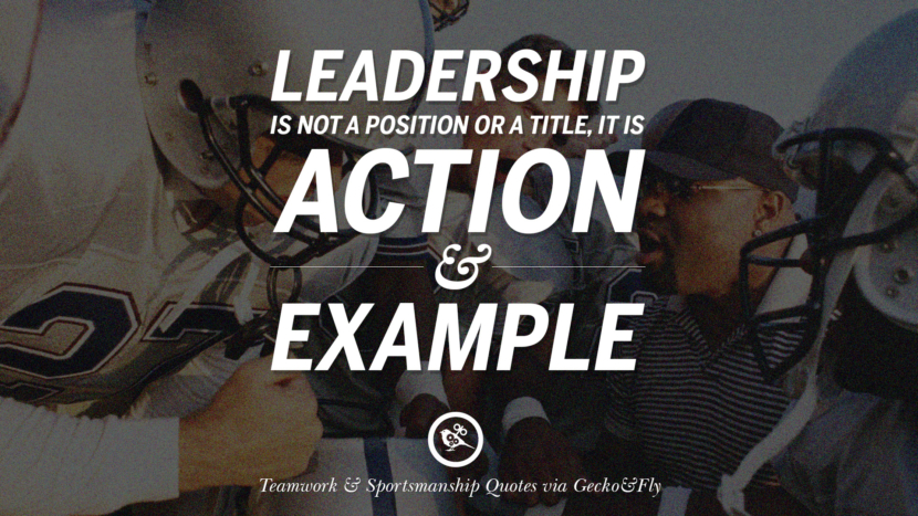 Leadership is not a position or a title, it is action and example. Quotes Sportsmanship Teamwork Sports Soccer Fifa Football Cricket NBA Basketball Hockey Tennis Volleyball Table Tennis Baseball Rugby American Football Golf facebook twitter pinterest team work sports saying live online olympics games teamwork quotes inspirational motivational