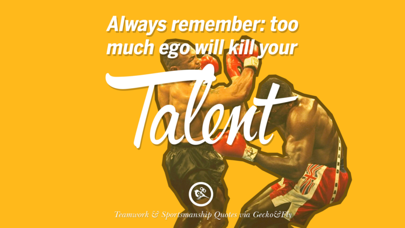 Always remember: too much ego will kill your talent. Quotes Sportsmanship Teamwork Sports Soccer Fifa Football Cricket NBA Basketball Hockey Tennis Volleyball Table Tennis Baseball Rugby American Football Golf facebook twitter pinterest team work sports saying live online olympics games teamwork quotes inspirational motivational