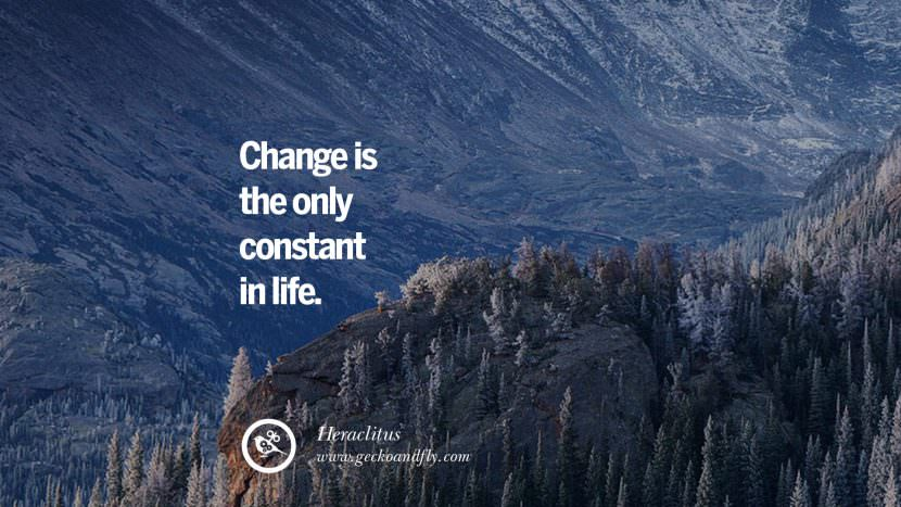 Change is the only constant in life. - Heraclitus Uplifting Inspirational Quotes When You Are About To Give Up success failure