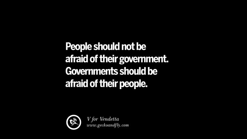 People should not be afraid of their government. Governments should be afraid of their people. - V for Vendetta Inspiring Motivational Anti Corruption Quotes For Politicians On Greed And Power Instagram Pinterest Facebook Happiness