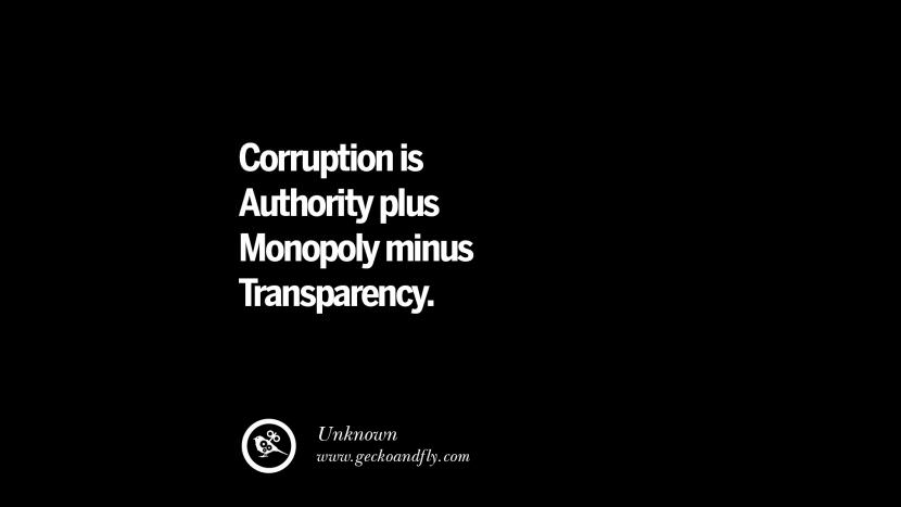 Corruption is Authority plus Monopoly minus Transparency. Inspiring Motivational Anti Corruption Quotes For Politicians On Greed And Power Instagram Pinterest Facebook Happiness