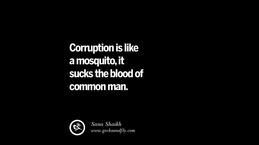 Corruption is like a mosquito, it sucks the blood of common man. - Sana Shaikh  Inspiring Motivational Anti Corruption Quotes For Politicians On Greed And Power Instagram Pinterest Facebook
