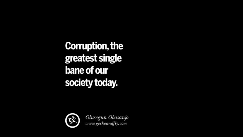 Corruption, the greatest single bane of our society today. - Olusegun Obasanjo  Inspiring Motivational Anti Corruption Quotes For Politicians On Greed And Power Instagram Pinterest Facebook