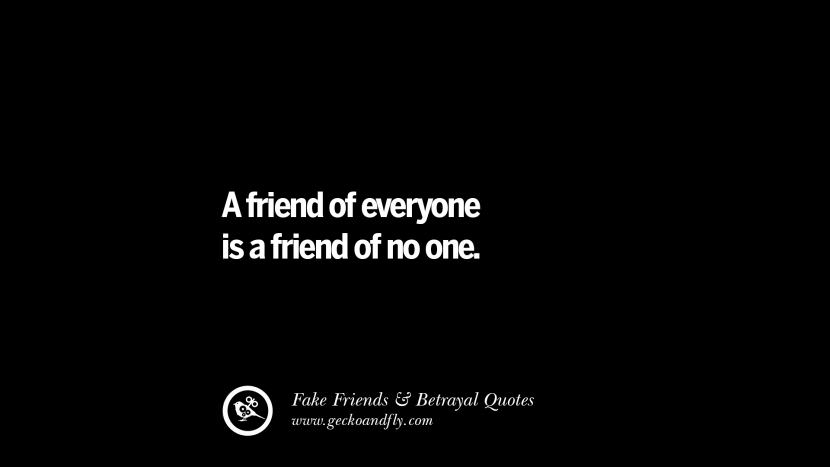 A friend of everyone is a friend of no one. Quotes On Fake Friends That Back Stabbed And Betrayed You Friendship Instagram Pinterest Facebook