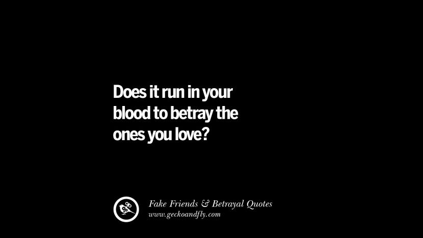 Does it run in your blood to betray the ones you love? Quotes On Fake Friends That Back Stabbed And Betrayed You Friendship Instagram Pinterest Facebook