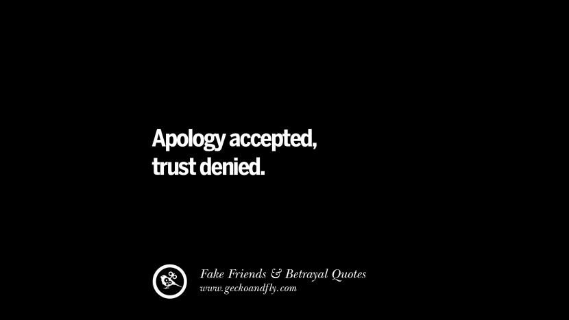 Apology accepted, trust denied. Quotes On Fake Friends That Back Stabbed And Betrayed You Friendship Instagram Pinterest Facebook