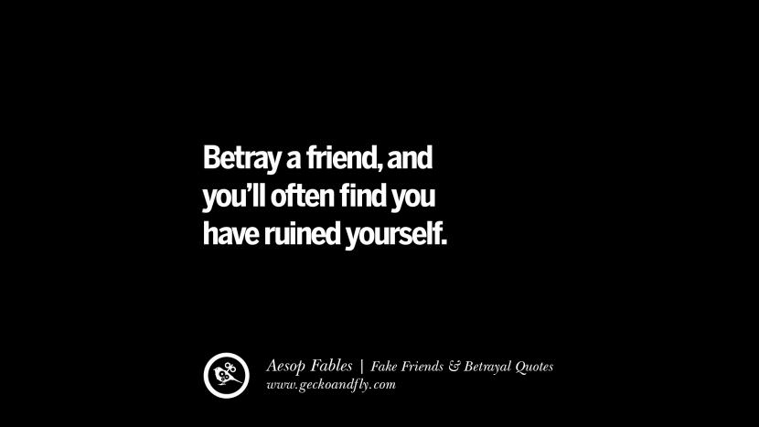 Betray a friend, and you'll often find you have ruined yourself. - Aesop Fables Quotes On Fake Friends That Back Stabbed And Betrayed You Friendship Instagram Pinterest Facebook
