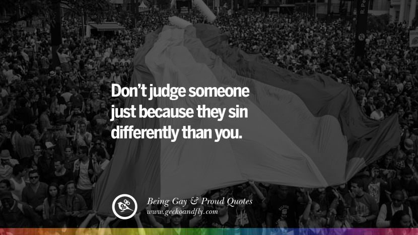 Don't judge someone just because they sin differently than you. Quotes About Gay Pride, Pro LGBT, Homophobia and Marriage Discrimination Instagram Pinterest Facebook