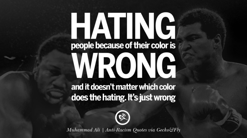 Hating people because of their color is wrong and it doesn't matter which color does the hating. It's just wrong. - Muhammad Ali Quotes About Anti Racism And Against Racial Discrimination Instagram Pinterest Facebook