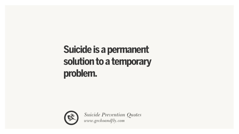 Suicide is a permanent solution to a temporary problem. Helpful Quotes On Suicidal Ideation, Thoughts And Prevention Instagram Pinterest Facebook Depression sign hotline easiest way to commit suicide die painless