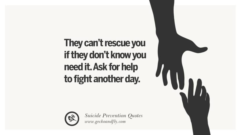 They can't rescue you if they don't know you need it. Ask for help to fight another day. Helpful Quotes On Suicidal Ideation, Thoughts And Prevention Instagram Pinterest Facebook Depression sign hotline easiest way to commit suicide die painless