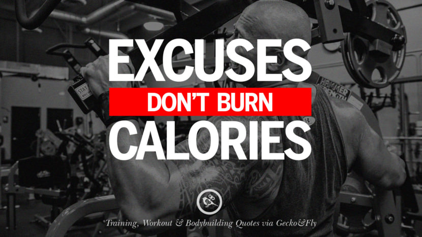 Excuses don't burn calories. Muscle Gain Training, Workout & Bodybuilding Quotes