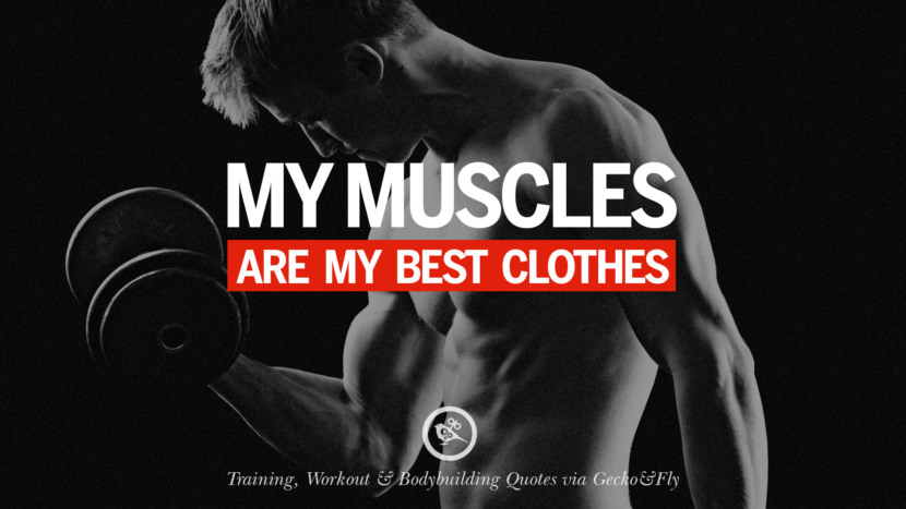 My muscles are my best clothes. Muscle Gain Training, Workout & Bodybuilding Quotes