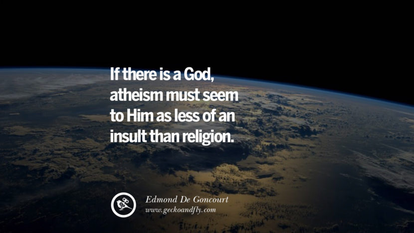 If there is a God, atheism must seem to Him as less of an insult than religion. - Edmond De Goncourt Quotes And Saying For Atheist On Anti-Religious People meme