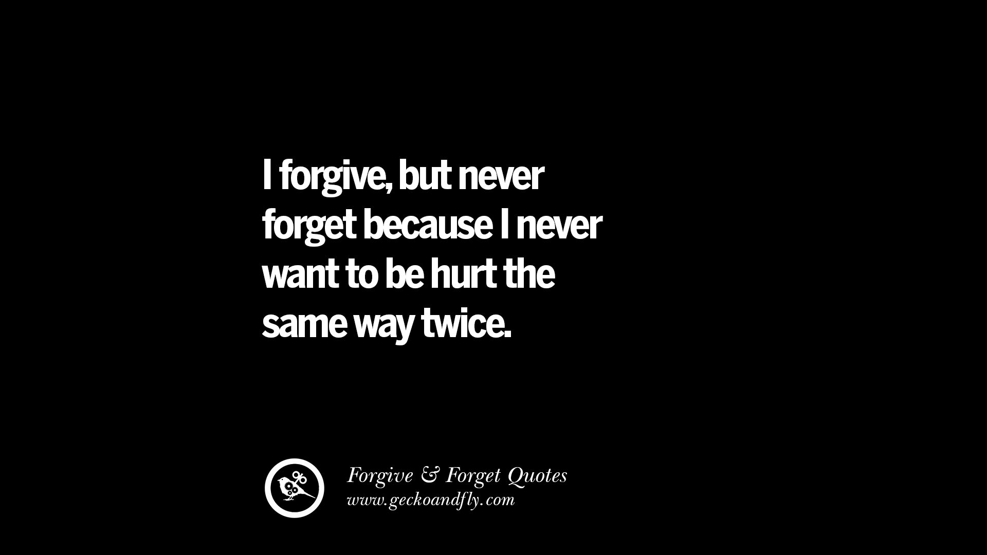 Quotes Hurt 50 Quotes On Forgive And Forget When Someone Hurts You In A