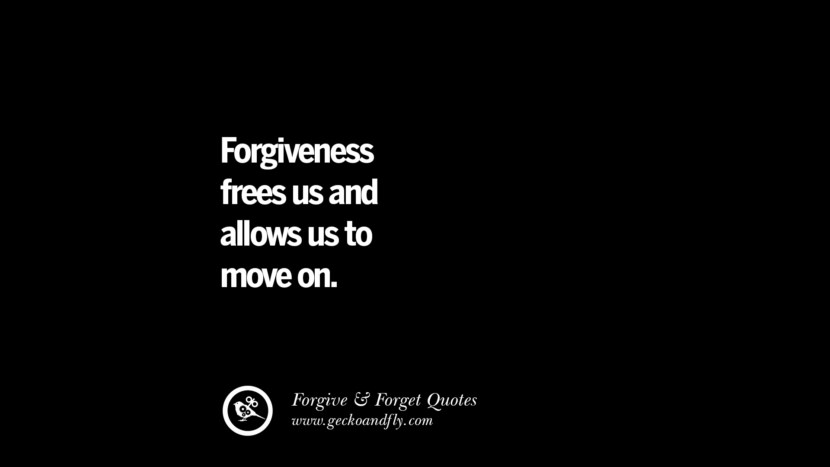 Forgiveness frees us and allows us to move on. Quotes On Forgive And Forget When Someone Hurts You In A Relationship