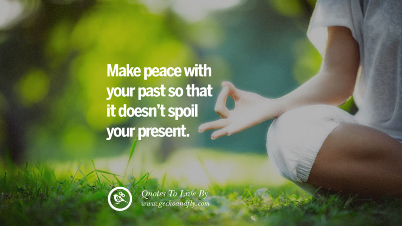 Make peace with your past so that it doesn't spoil your present. Life Lesson Quotes You Should Adopt in Your Everyday Life Pinterest, Tumblr, Instagram and Facebook