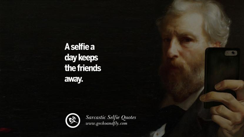 A selfie a day keeps the friends away.