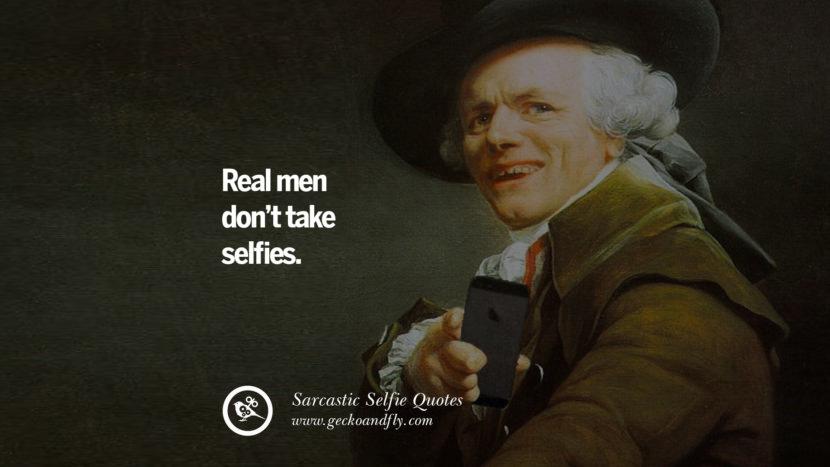 Real men don't take selfies.