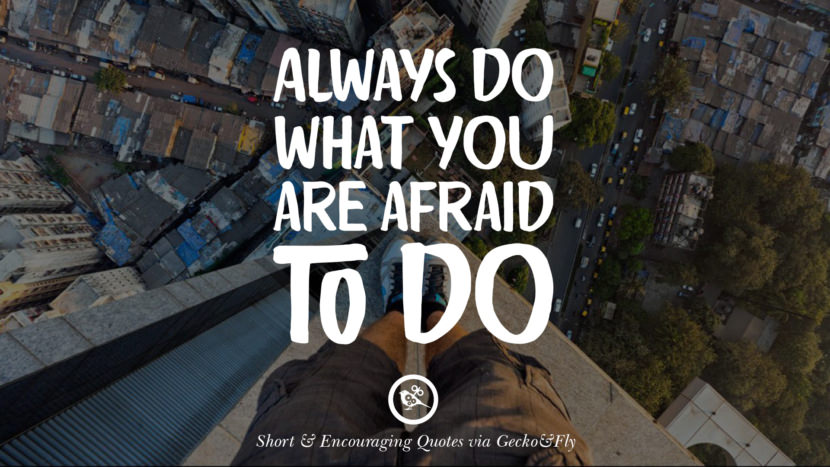 Always do what you are afraid to do. Beautiful Short, Nice And Encouraging Quotes For An Inspirational Day