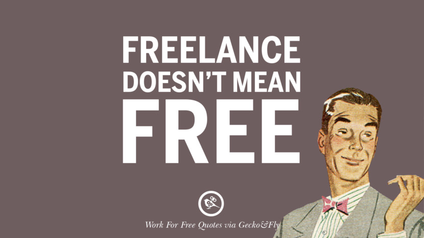 Freelance doesn't mean free. Sarcastic 'Work For Free' Quotes For Freelancer, Artist And Designer