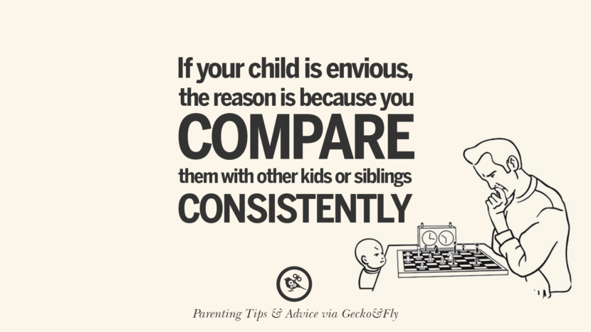 If your child is envious, the reason is because you compare them with other kids or siblings consistently. Quotes On Parenting Tips, Advice, And Guidance On Raising Good Children