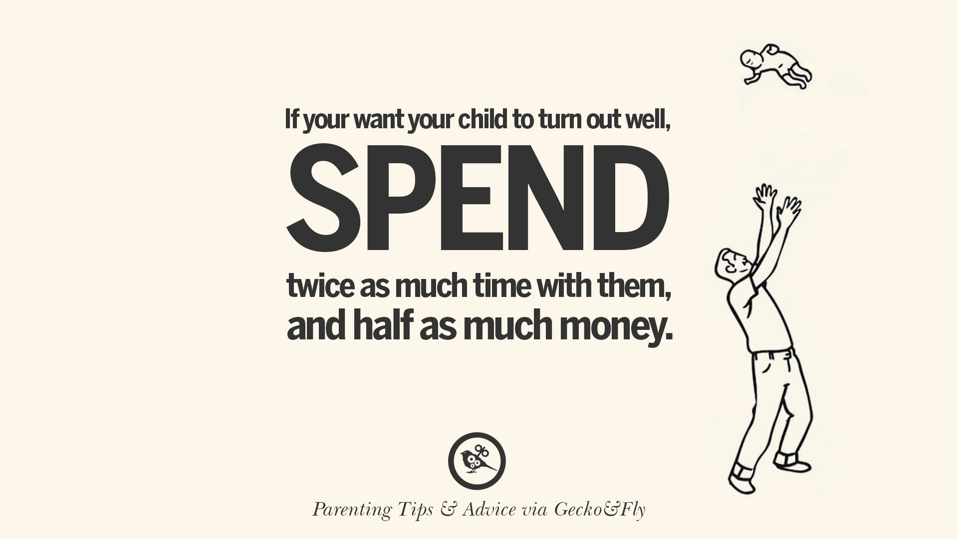 If You Want Your Child To Turn Out Well, Spend Twice As Much Time With  Them, And Half As Much Money.