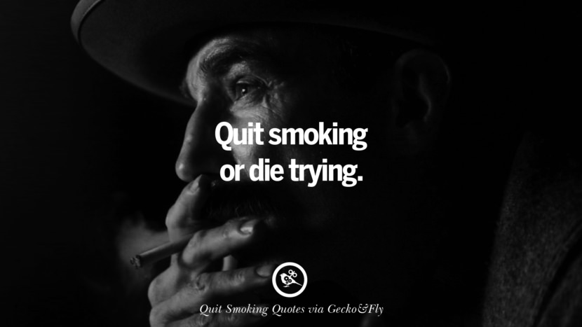 Quit smoking or die trying. Motivational Slogans To Help You Quit Smoking And Stop Lungs Cancer