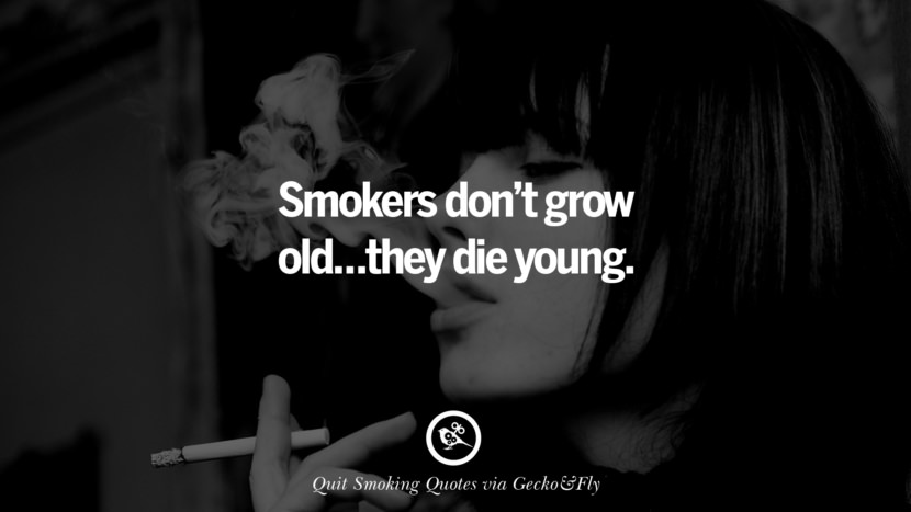 Smokers don't grow old... they die young. Motivational Slogans To Help You Quit Smoking And Stop Lungs Cancer