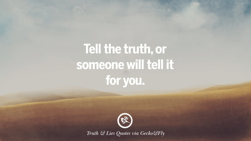 Tell the truth, or someone will tell it for you. Quotes About Truth And Lies By Boyfriends, Girlfriends, Friends And Families