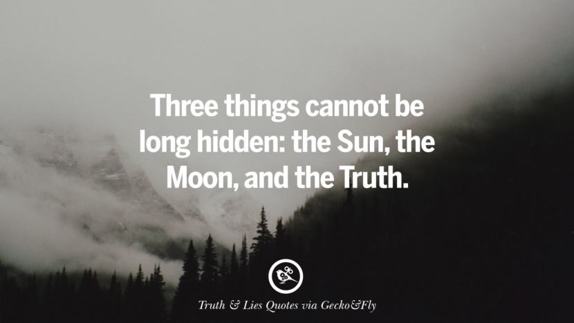 Three things cannot be long hidden: the Sun, the Moon, and the Truth. Quotes About Truth And Lies By Boyfriends, Girlfriends, Friends And Families