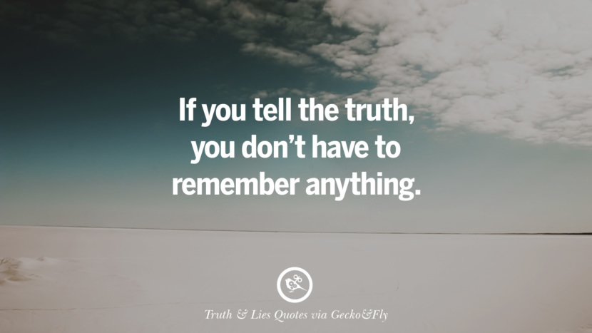 If you tell the truth, you don't have to remember anything. Quotes About Truth And Lies By Boyfriends, Girlfriends, Friends And Families