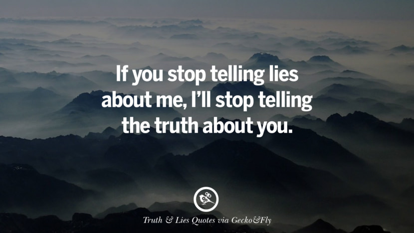If you stop telling lies about me, I'll stop telling the truth about you. Quotes About Truth And Lies By Boyfriends, Girlfriends, Friends And Families