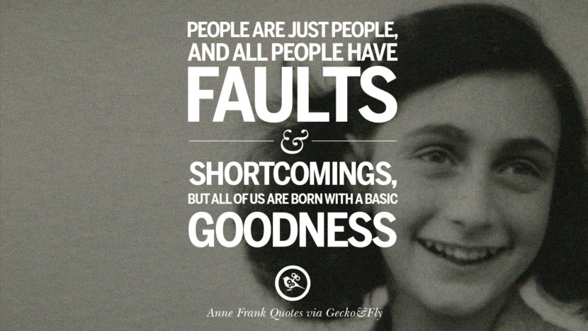 people are just people and all people have faults and shortcomings, but all of us are born with a basic goodness.