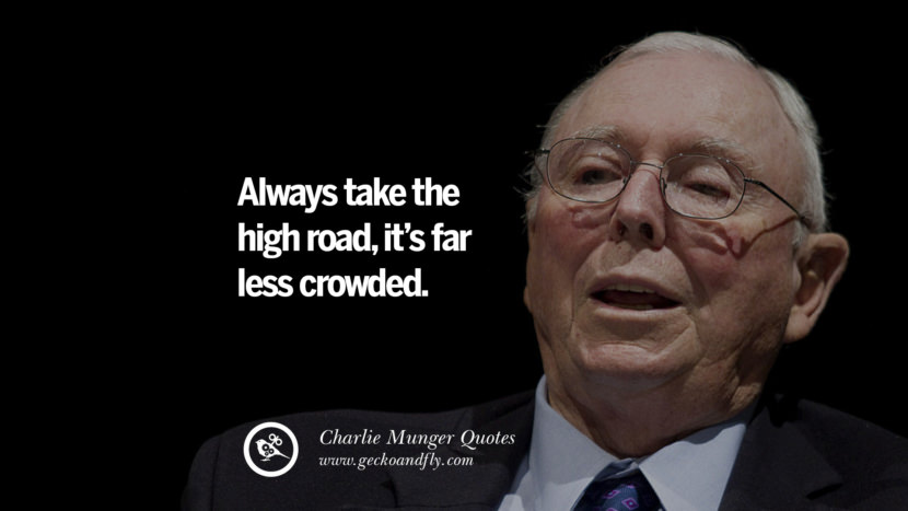 Always take the high road, it's far less crowded. Charlie Munger Quotes On Wall Street And Investment