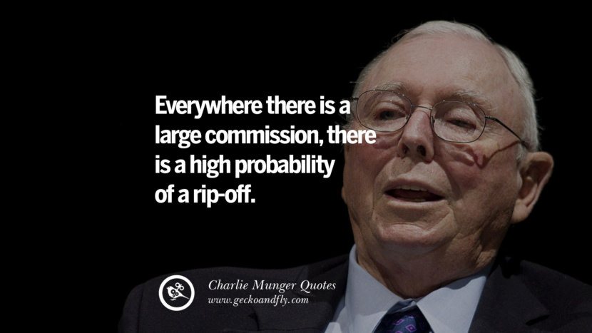 Everywhere there is a large commission, there is a high probability of a rip-off. Charlie Munger Quotes On Wall Street And Investment