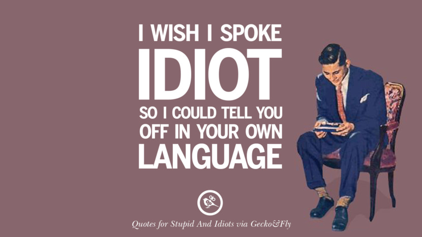 12 Sarcastic Sayings For Tagging Idiots And Stupid People ...
