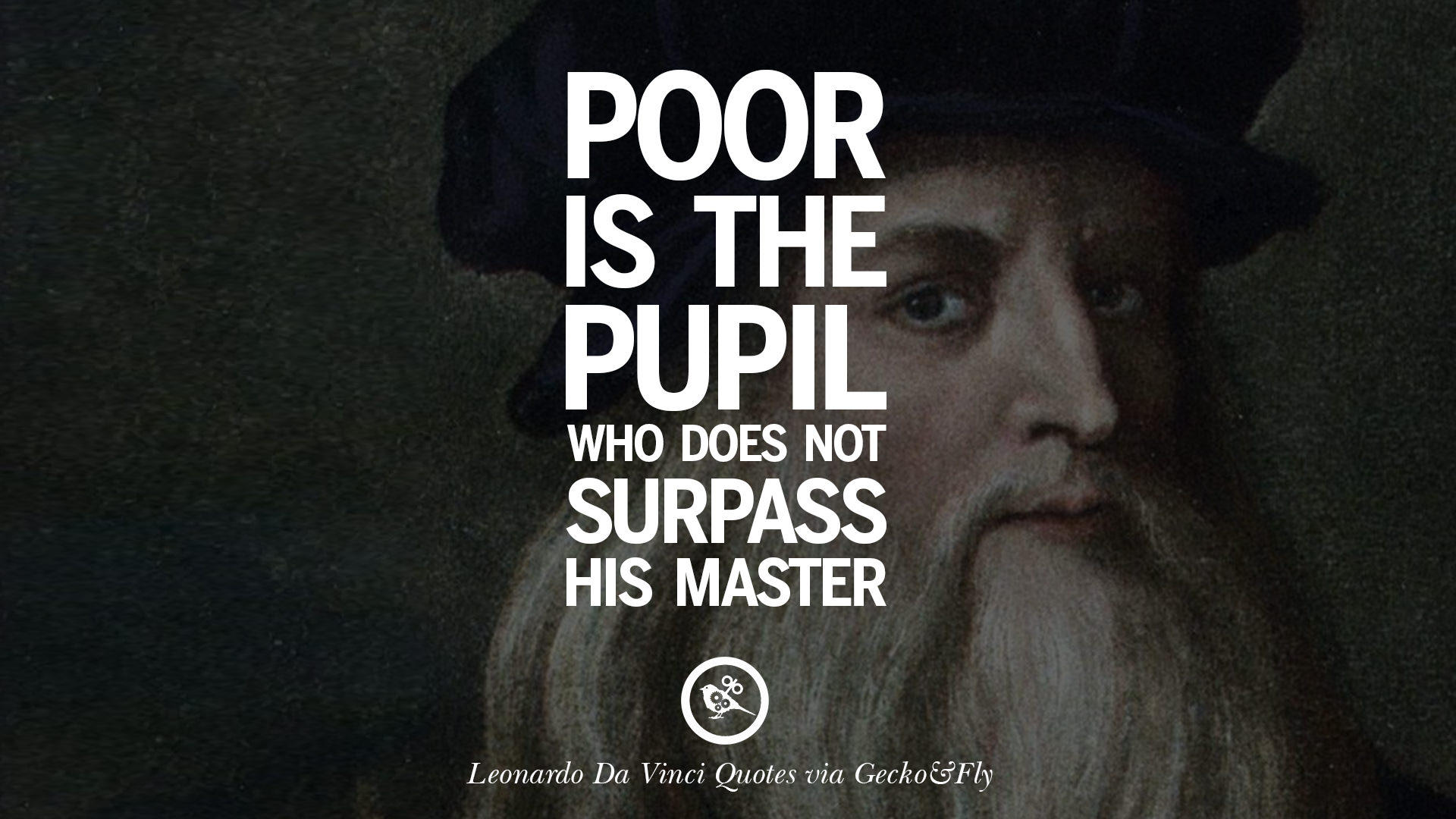 Poor Is The Pupil Who Does Not Surpass His Master.