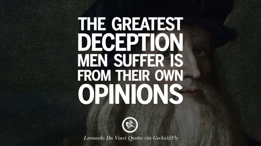 The Greatest Deception Men Suffer Is From Their Own Opinions. Greatest  Leonardo Da Vinci Quotes