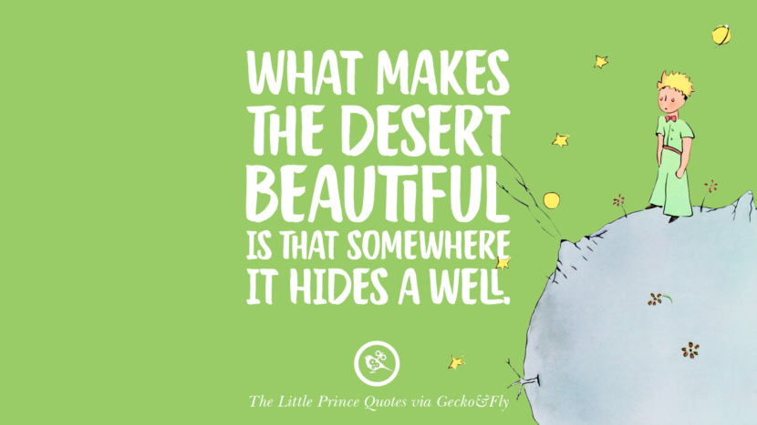 What makes the desert beautiful is that somewhere it hides a well. Quotes By The Little Prince On Life Lesson, True Love, And Responsibilities