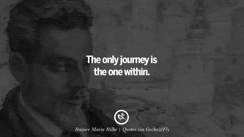 The only journey is the one within. - Rainer Maria Rilke Quotes That Engage The Mind And Soul With Wisdom And Words That Inspire