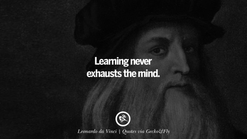 Learning never exhausts the mind. - Leonardo da Vinci Quotes That Engage The Mind And Soul With Wisdom And Words That Inspire