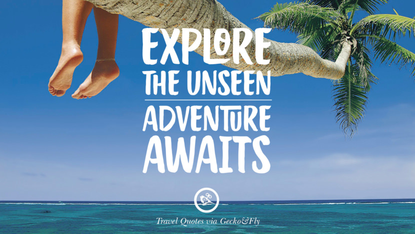 Explore the unseen. Adventure awaits. Inspiring Quotes On Traveling, Exploring And Going On An Adventure