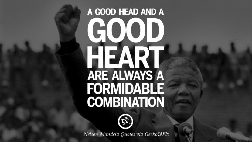 A good head and a good heart are always a formidable combination. Nelson Mandela Quotes On Freedom, Perseverance, And Racism