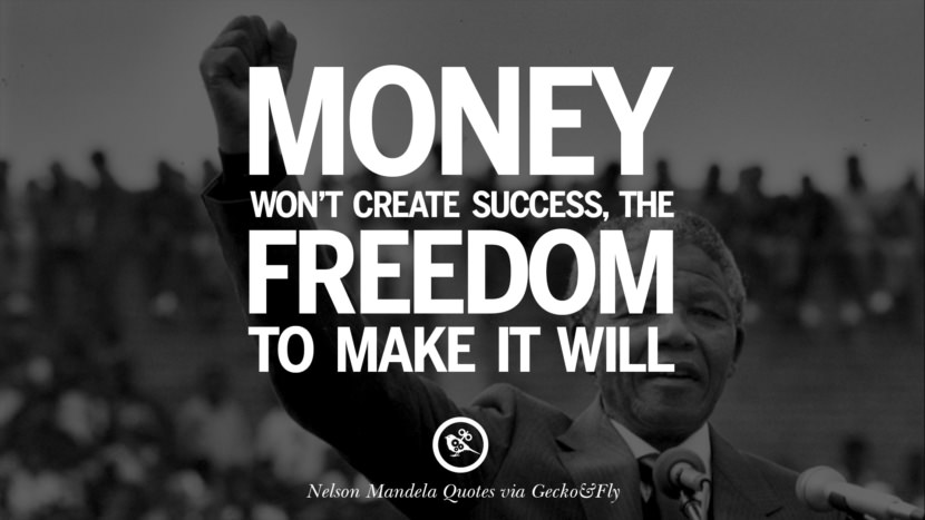 Money won't create success, the freedom to make it will. Nelson Mandela Quotes On Freedom, Perseverance, And Racism