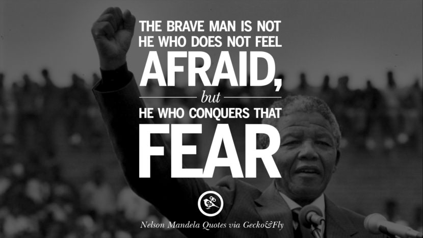 The brave man is not he who does not feel afraid, but he who conquers that fear. Nelson Mandela Quotes On Freedom, Perseverance, And Racism