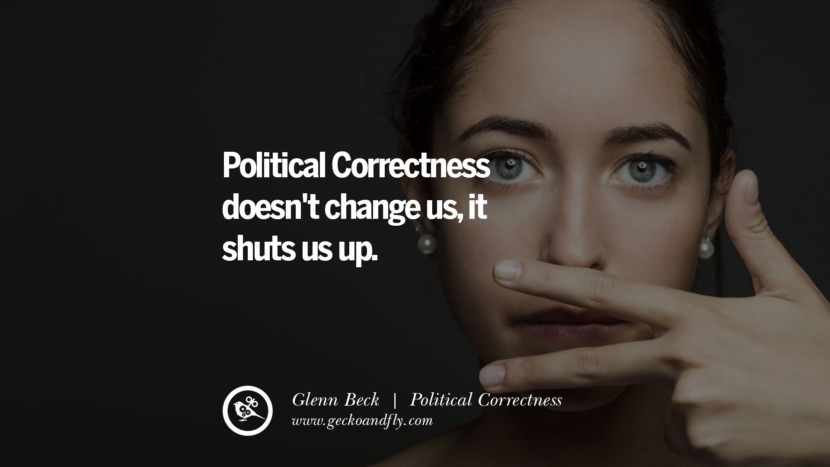 Political Correctness doesn't change us, it shuts us up. - Glenn Beck Anti Political Correctness Quotes And The Negative Effects On Society